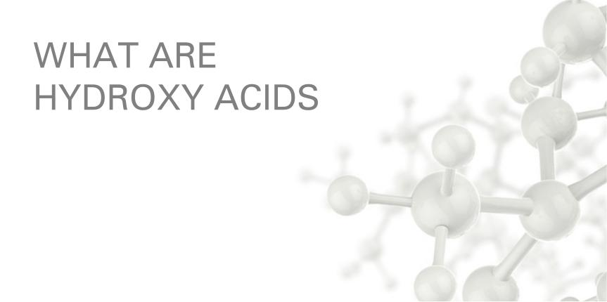 WHAT ARE HYDROXY ACIDS